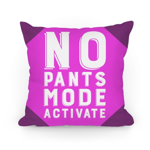 No Pants Mode Activate Pillow