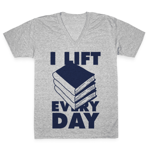 I Lift (Books) Every Day V-Neck Tee Shirt