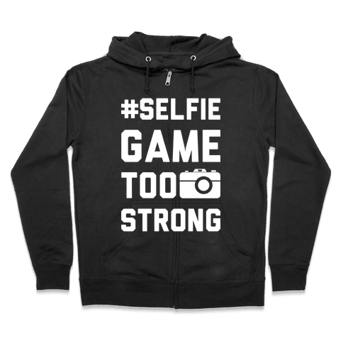Selfie Game Too Strong Zip Hoodie