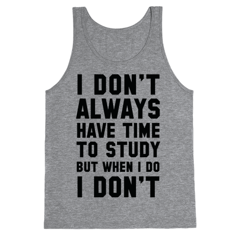 I Don't Always Have Time To Study But When I Do I Don't Tank Top