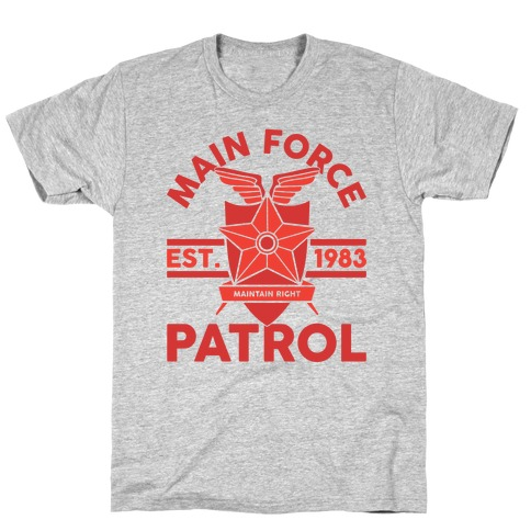 Main Force Patrol T-Shirt