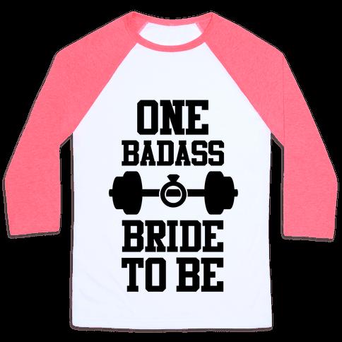 One Badass Bride To Be Baseball Tee