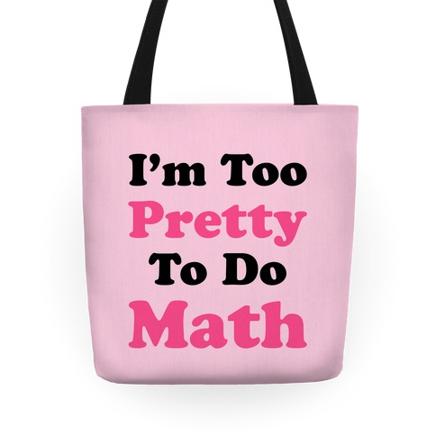 I'm Too Pretty To Do Math Tote