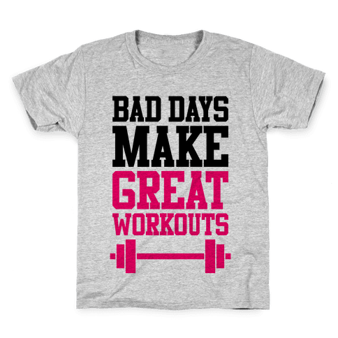 Bad Days Make Great Workouts Kids T-Shirt
