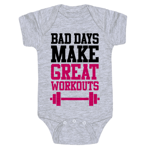 Bad Days Make Great Workouts Baby Onesy
