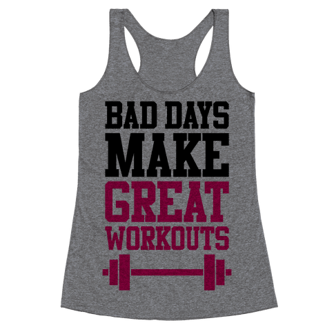 Bad Days Make Great Workouts Racerback Tank Top