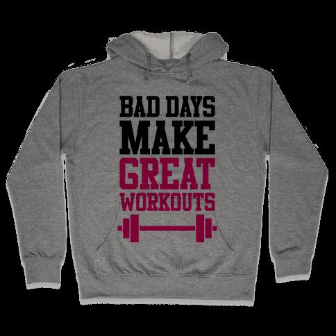 Bad Days Make Great Workouts Hooded Sweatshirt