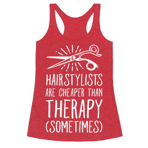 Hairstylists are Cheaper Than Therapy