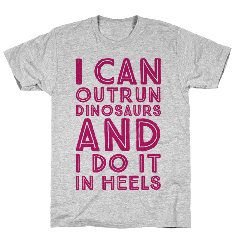 I Can Outrun Dinosaurs and I Do It In Heels Mens T-Shirt