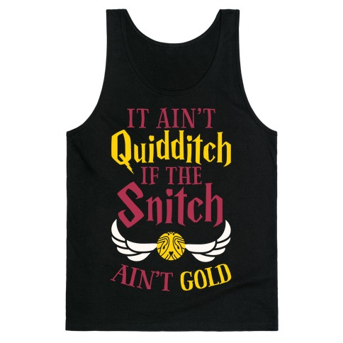 It Ain't Quidditch if the Snitch Ain't Gold Tank Top
