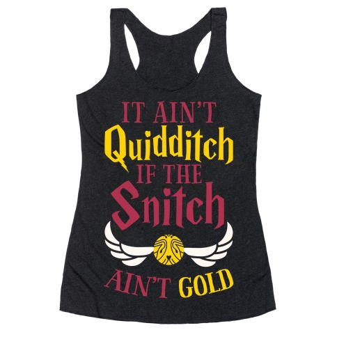It Ain't Quidditch if the Snitch Ain't Gold Racerback Tank Top