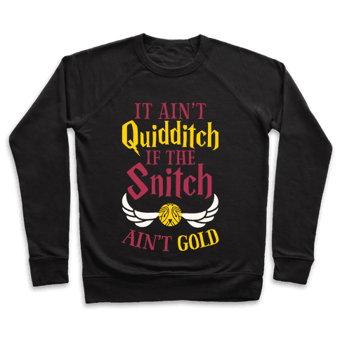 It Ain't Quidditch if the Snitch Ain't Gold Pullover