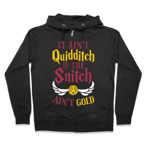 It Ain't Quidditch if the Snitch Ain't Gold Zip Hoodie