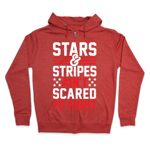Stars And Stripes Ain't Scared To Fight Zip Hoodie