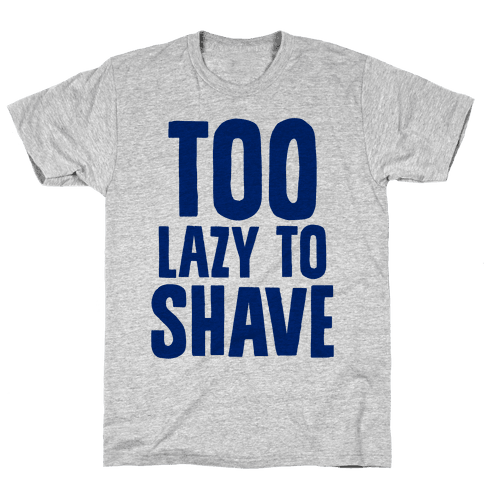 Too Lazy To Shave Mens T-Shirt