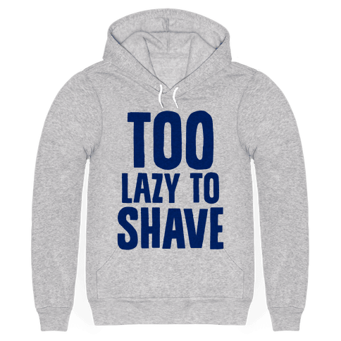 Too Lazy To Shave