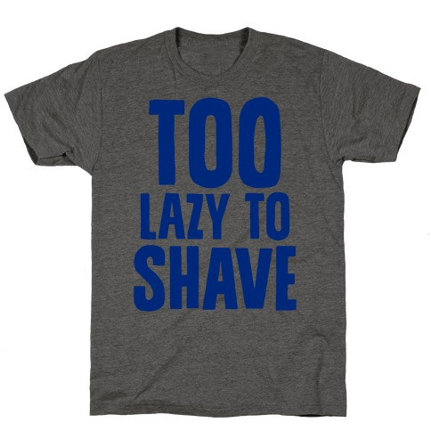 Too Lazy To Shave T-Shirt