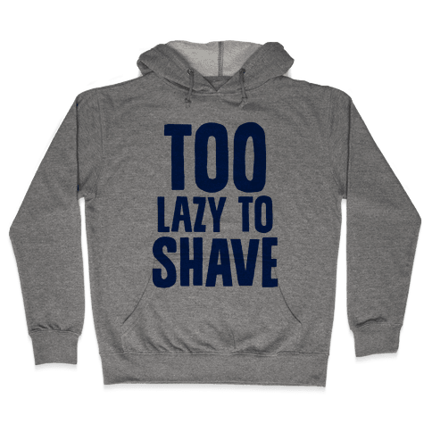 Too Lazy To Shave Hooded Sweatshirt