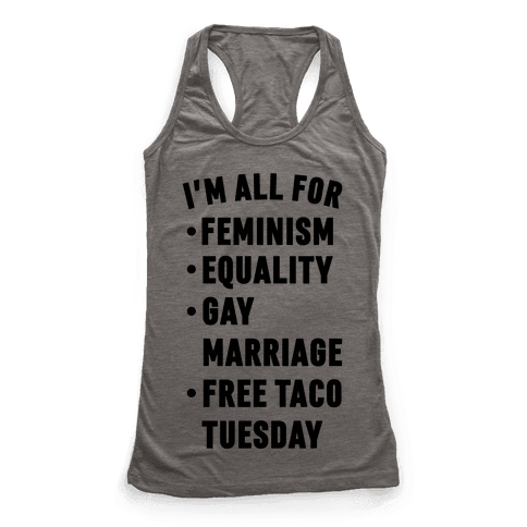 I'm All For Feminism Equality Gay Marriage Free Taco Tuesday Racerback Tank Top