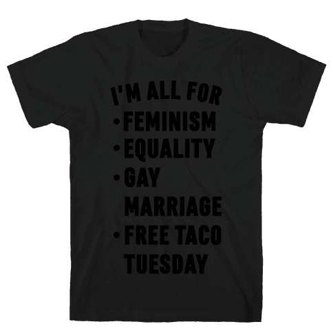 I'm All For Feminism Equality Gay Marriage Free Taco Tuesday - T-Shirt -  HUMAN
