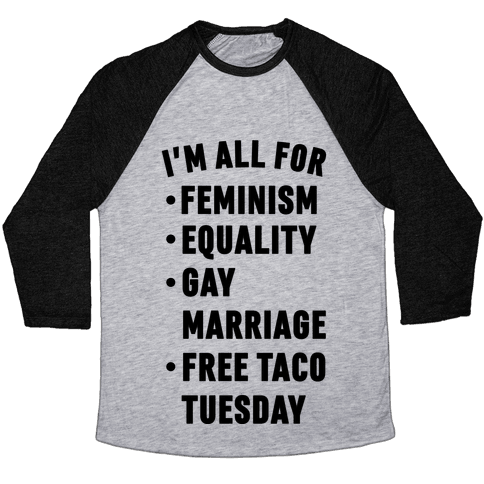 I'm All For Feminism Equality Gay Marriage Free Taco Tuesday Baseball Tee