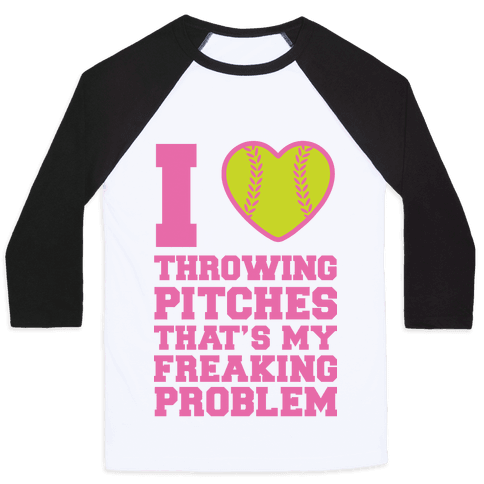 I Love Trowing Pitches That's my Freaking Problem