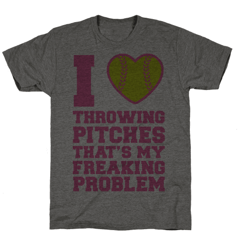 I Love Trowing Pitches That's my Freaking Problem Mens T-Shirt