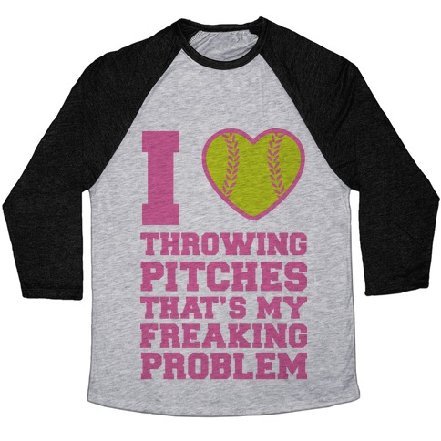 I Love Trowing Pitches That's my Freaking Problem Baseball Tee