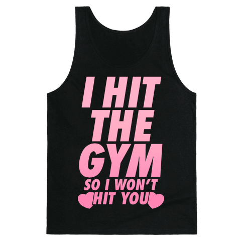 I Hit The Gym So I Won't Hit You Tank Top