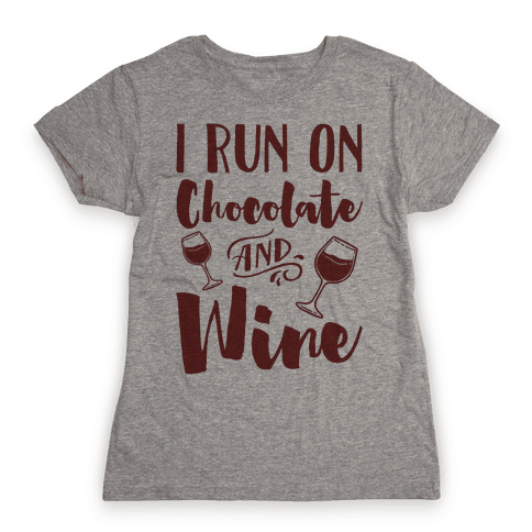 I Run On Chocolate And Wine Womens T-Shirt
