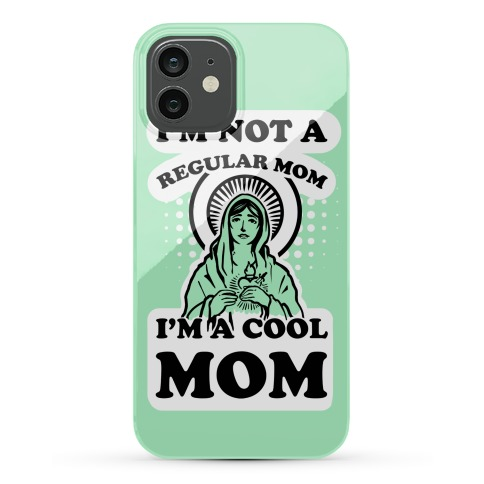 I'm Not a Regular Mom I'm a Cool Mom- Virgin Mary Phone Case