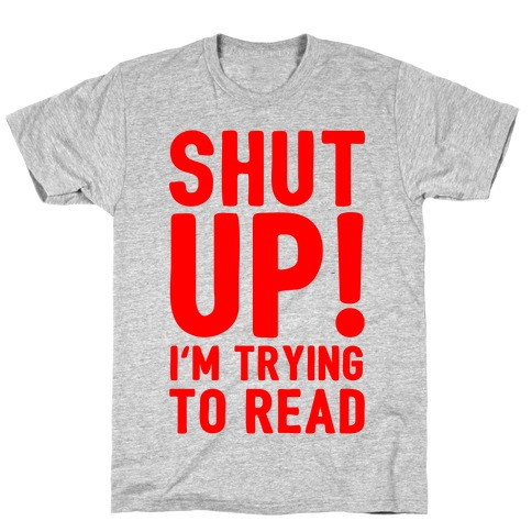 Shut Up I'm Trying To Read Mens T-Shirt