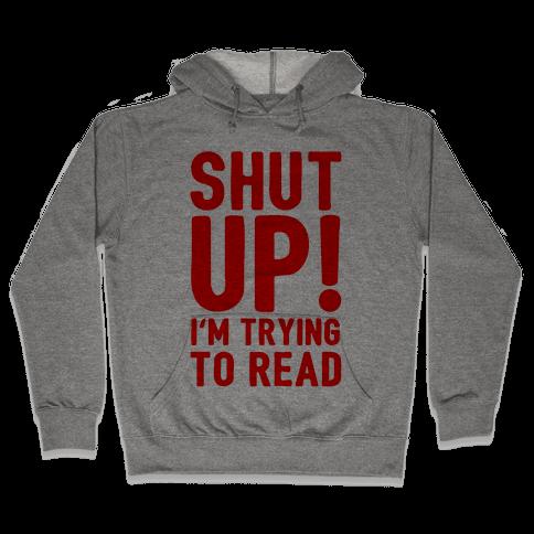 Shut Up I'm Trying To Read Hooded Sweatshirt