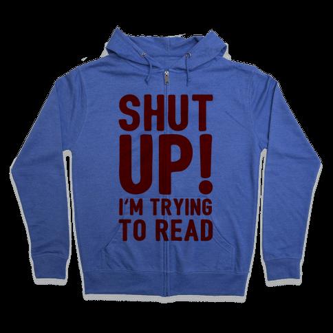 Shut Up I'm Trying To Read Zip Hoodie