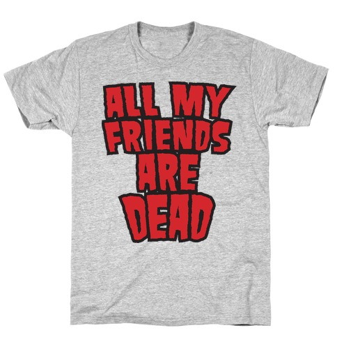 All My Friends Are Dead (Hulk Shirt) Mens T-Shirt