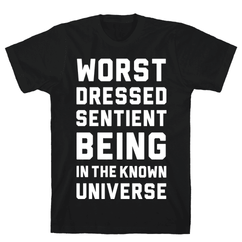 Worst Dressed Sentient Being in the Know Universe Mens T-Shirt