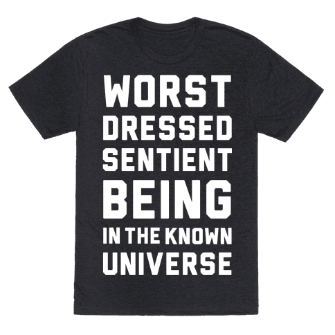 Worst Dressed Sentient Being in the Know Universe