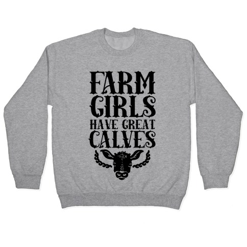 Farm Girls Have Great Calves Pullover