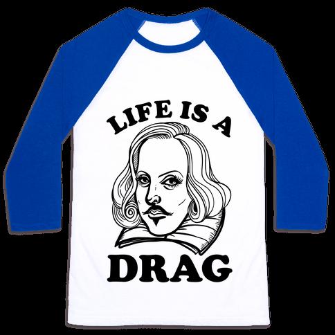 Life Is A Drag (Shakespeare) Baseball Tee