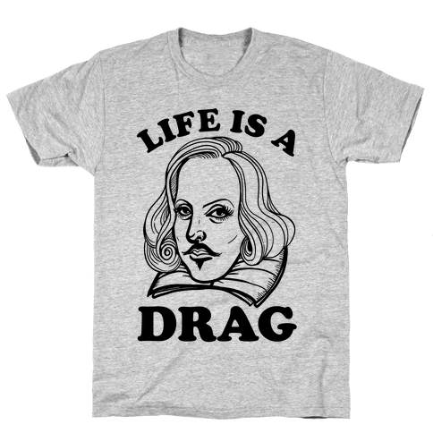 Life Is A Drag (Shakespeare) Mens T-Shirt