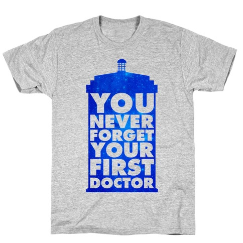 You Never Forget Your First Doctor Mens T-Shirt