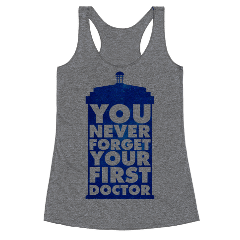 You Never Forget Your First Doctor Racerback Tank Top