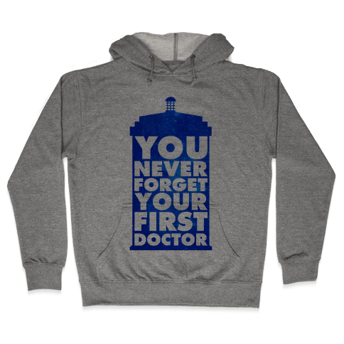 You Never Forget Your First Doctor Hooded Sweatshirt