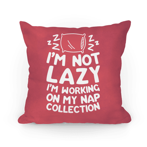 I'm Not Lazy I'm Working On My Nap Collection Pillow