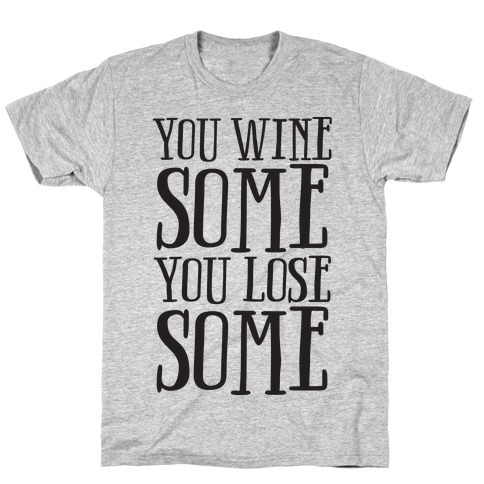 You Wine Some You Lose Some T-Shirt
