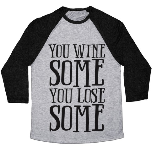 You Wine Some You Lose Some Baseball Tee
