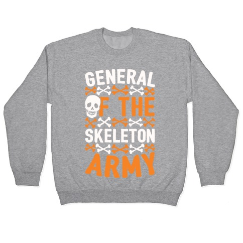 General Of The Skeleton Army Pullover