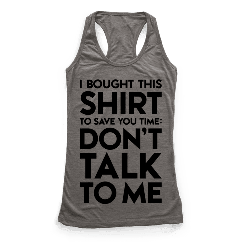 Don't Talk To Me Racerback Tank Top