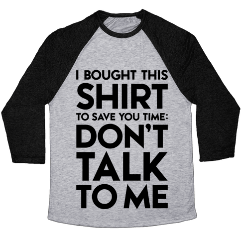 Don't Talk To Me Baseball Tee