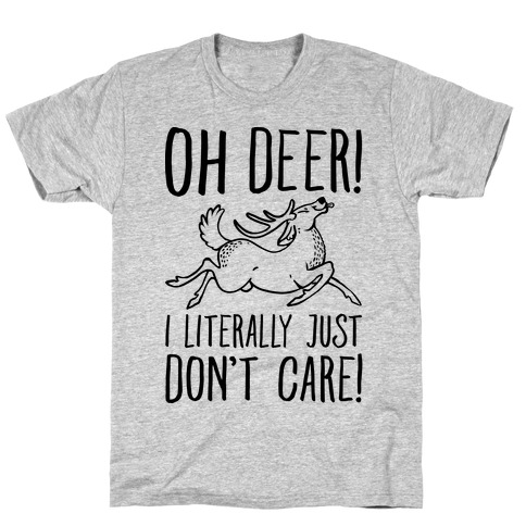Oh DEER I Just Literally Don't Care T-Shirt